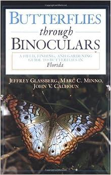 Book Butterflies through Binoculars: A Field, Finding, and Gardening Guide to Butterflies in Florida by Jeffrey Glassberg (2000-08-03)