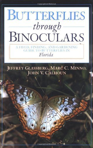 - Butterflies through Binoculars: A Field, Finding, and Gardening Guide to Butterflies in Florida by Jeffrey Glassberg (2000-08-03)