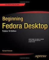Beginning Fedora Desktop: Fedora 18 Edition Front Cover