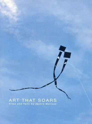 Download Art that soars: Kites and tails by Jackie Matisse PDF