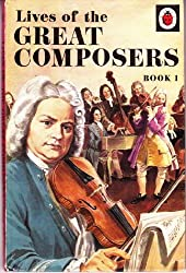 Lives of the Great Composers: Bk. 1 (History of the Arts)