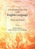 Cross-Disciplinary Approaches to the English Language: Theory and Practice, Teodora Popescu, Rodica Pioariu, Crina Herteg, 1443833894