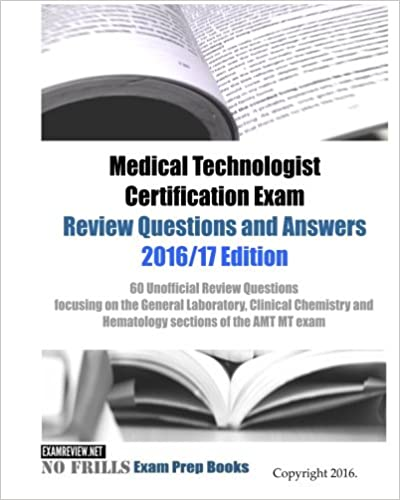 Medical Technologist Certification Exam Review Questions and Answers ...