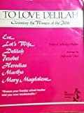 To Love Delilah : Claiming the Women of the Bible, Cartledge-Hayes, Mary, 0931055687