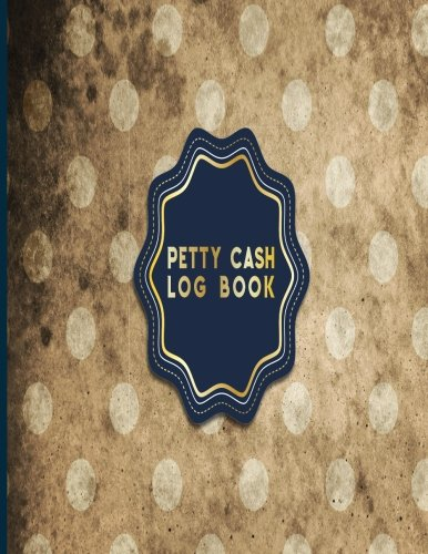 Petty Cash Log Book: Cash Recording Book, Petty Cash Ledger, Petty Cash Receipt Book, Manage Cash Going In & Out, Vintage/Aged Cover (Volume 8) PDF