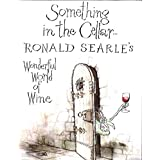 Something in the Cellar . . .: Ronald Searle's Wonderful World of Wine