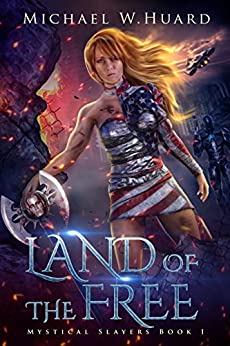 LAND of the FREE (A Dystopian Society in a Post-Apocalyptic America) (Mystical Slayers Book 1) by [Huard, Michael W.]