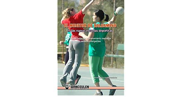 Amazon.com: El monitor de balonmano en las nuevas escuelas deportivas: La planificación del entrenamiento mediante los partidos inteligentes (Spanish ...