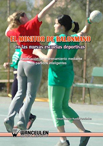 El monitor de balonmano en las nuevas escuelas deportivas: La planificación del entrenamiento mediante los