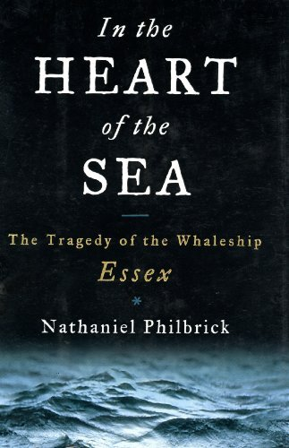 In the Heart of the Sea: The Tragedy of the Whaleship Essex (In The Heart Of The Sea True)