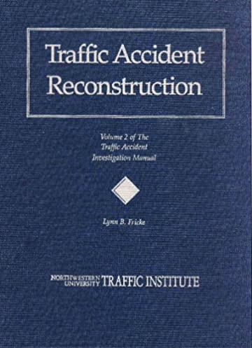 traffic accident reconstruction the traffic accident investigation rh amazon com traffic accident investigation manual traffic collision investigation manual for patrol officers