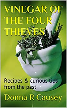 VINEGAR OF THE FOUR THIEVES: Recipes & curious tips from the past by [Causey, Donna R]