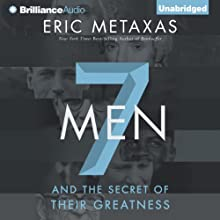 Seven Men: And the Secret of Their Greatness  Audiobook by Eric Metaxas Narrated by Tom Parks
