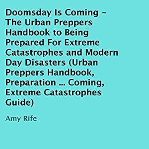 Doomsday Is Coming - The Urban Preppers Handbook to Being Prepared for Extreme Catastrophes and Modern-Day Disasters Audiobook