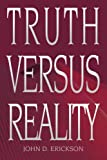 Truth versus Reality, John Erickson, 0595327672