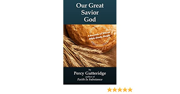 Our Great Savior God (Kernels of Wheat Bible Study Singles Series Book 6)