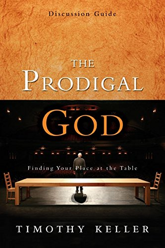 The Prodigal God Discussion Guide: Finding Your Place at the Table ()