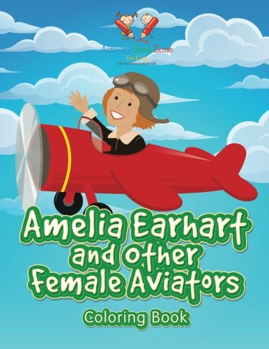 Amelia Earhart and Other Female Aviators Coloring Book