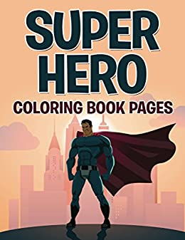 Superhero Coloring Book Pages: Coloring Books for Kids (Art Book ...