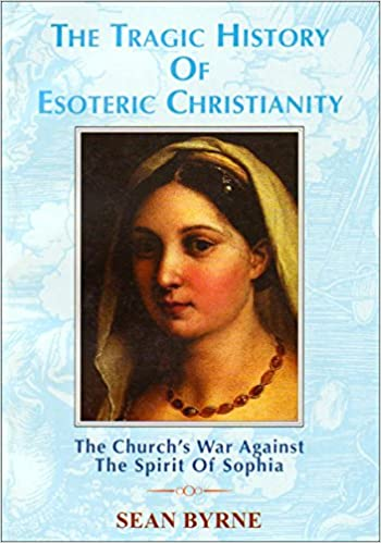 Book The Tragic History of Esoteric Christianity: The Church's War Against the Spirit of Sophia by Sean Byrne (21-May-2001)