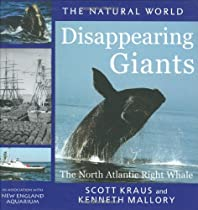 Diappearing Giants: The North Atlantic Right Whale (Natural World)