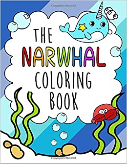 the narwhal coloring book gorgeous relaxing and super cute kawaii ocean animal coloring pages for girls and boys who love arctic whales called narwhals - Cute Ocean Animals Coloring Pages