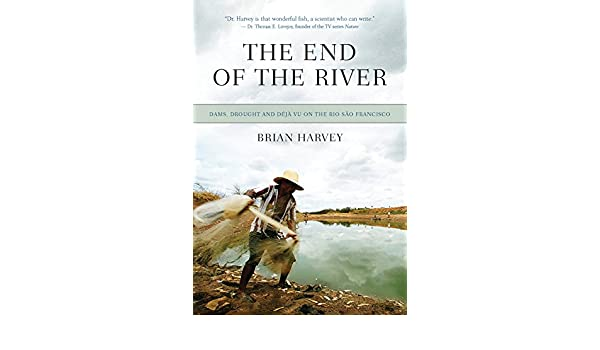 The End of the River: Dams, Drought and Deja Vu on the Rio Sao Francisco