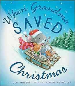 When Grandma Saved Christmas Hubery Julia Pedler Caroline 9781589251649 Amazon Com Books