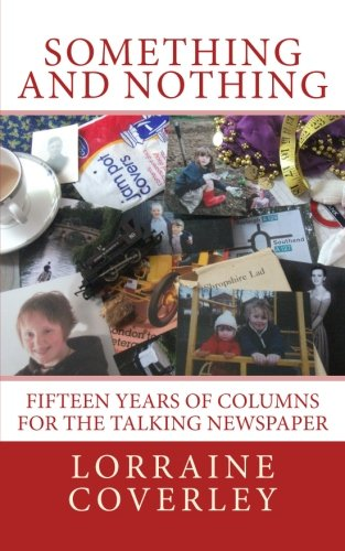 - Something and Nothing: Fifteen Years of Columns for the Talking Newspaper