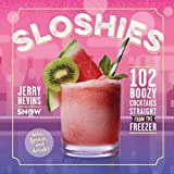 recipes for mixed drinks - Sloshies: 102 Boozy Cocktails Straight from the Freezer