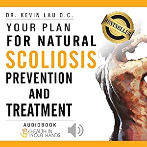 Your Plan for Natural Scoliosis Prevention and Treatment: Health In Your Hands, 3rd Edition Audiobook