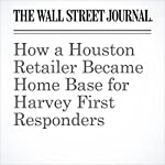 How a Houston Retailer Became Home Base for Harvey First Responders | Lynn Cook