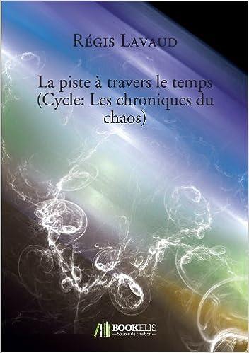 Livre La piste à travers le temps (Cycle: Les chroniques du chaos) epub pdf