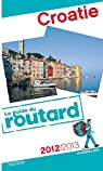 Guide du routard. Croatie. 2012-2013 par Guide du Routard