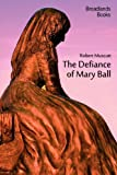The Defiance of Mary Ball, Robert Muscutt, 0956870805