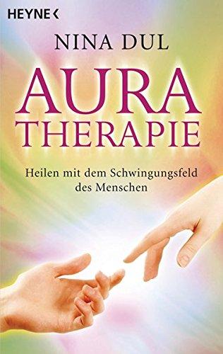Aura-Therapie: Heilen mit dem Schwingungsfeld des Menschen