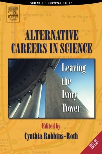 Alternative Careers in Science, Second Edition: Leaving the Ivory Tower (Scientific Survival Skills) (2005-09-09)