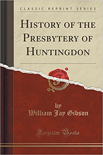 Book History of the Presbytery of Huntingdon (Classic Reprint)