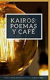 img - for Kairos: Poemas y caf : Colecci n de poemas modernos (Spanish Edition) book / textbook / text book