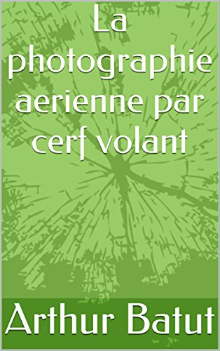 La photographie aerienne par cerf volant (French Edition)