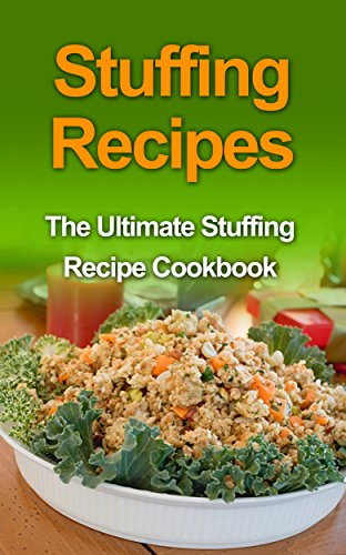 Stuffing Recipes: The Ultimate Stuffing Recipe Cookbook