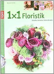 1x1 kreativ Floristik: Sträuße, Gestecke, Kränze und mehr