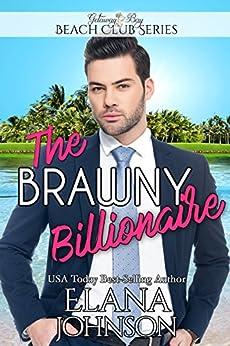 The Brawny Billionaire (Clean Billionaire Beach Club Romance Book 2) by [Johnson, Elana, Bay, Getaway]