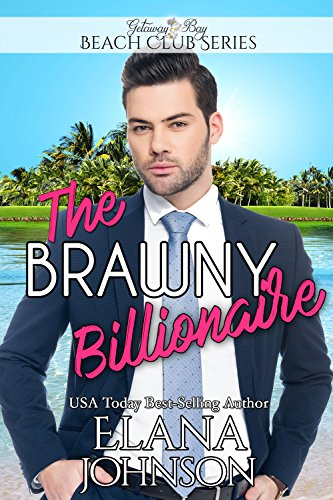 The Brawny Billionaire (Clean Billionaire Beach Club Romance Book 2) by [Johnson, Elana, Bay, Getaway]