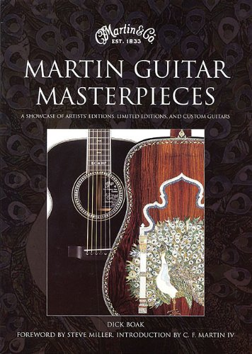 Martin Guitar Masterpieces: A Showcase Of Artist's Editions Limited Editions And Custom Guitars
