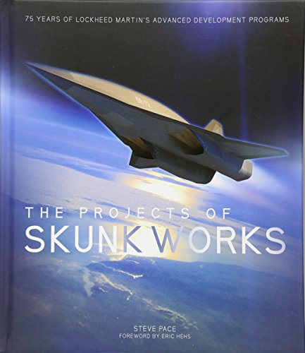 The Projects Of Skunk Works  75 Years Of Lockheed Martins Advanced Development Programs