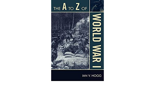 the a to z of world war i hogg ian v