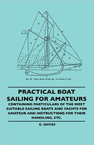 Of The Most Suitable Sailing Boats And Yachts For Amateur And Instructions For Their Handling Etc G Davies 9781445506487 Amazon Com Books