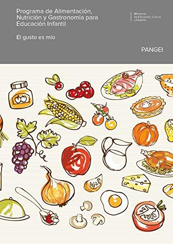 Programa de Alimentación, Nutrición y Gastronomía para Educación Infantil (PANGEI). El gusto es mío (Spanish -