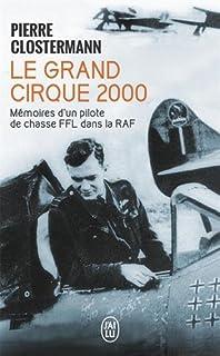 Le grand cirque 2000 : mémoires d'un pilote de chasse FFL dans la RAF, Clostermann, Pierre